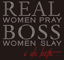 Real Women Pray Boss Women Slay, I do both religious Rhinestone transfer