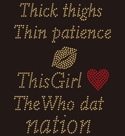 Thick Thighs Thin Patience This Girl the Who Dat Nation Rhinestone transfer