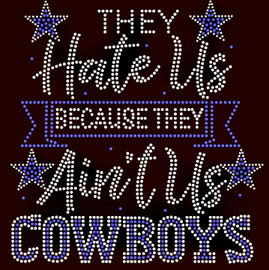 They Hate Us because They Ain't Us Cowboys Rhinestone transfer