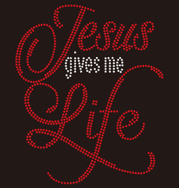 Jesus gives me Life Custom Rhinestone transfer