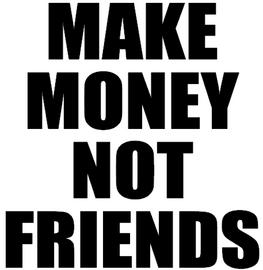 Make Money Not Friends - Vinyl Transfer