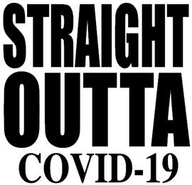 STRAIGHT OUTTA COVID-19 - Vinyl Transfer