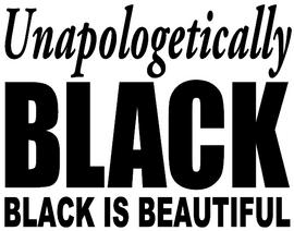 Unapologetically BLACK, Black is Beautiful -  Vinyl Transfer