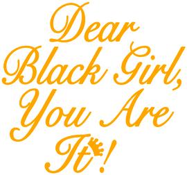 Dear Black Girl You Are It!  custom Vinyl Transfer