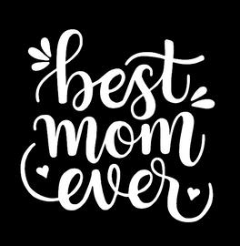 Best Mom Ever, Happy Mother's Day Vinyl Transfer