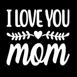 I Love You Mom - Vinyl Transfer (White )