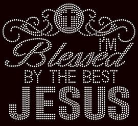 I'm Blessed by the best JESUS - custom Rhinestone Transfer