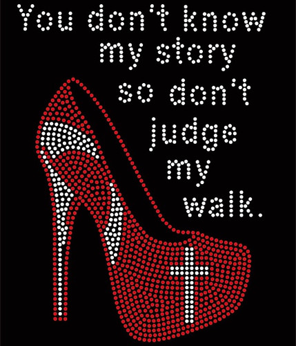 You don't know my story so don't judge my walk Heel Rhinestone Transfer BESTSELLER