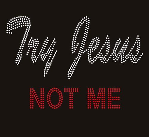 Try Jesus Not Me - custom Rhinestone Transfer