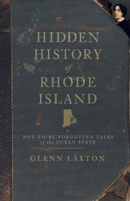 Hidden History of Rhode Island: Not-to-be-Forgotten Tales of the Ocean State