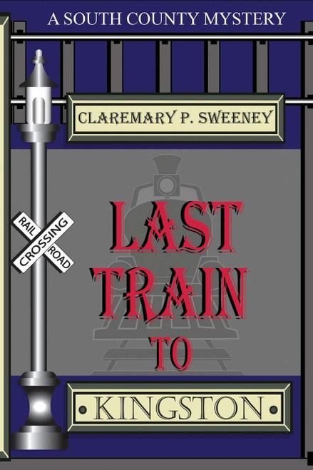 Last Train to Kingston (South County Murder Mystery)