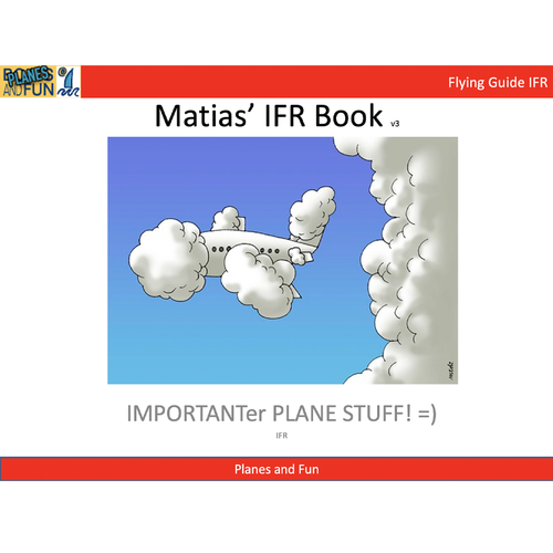 Matias' Instrument Rating Pilot's Guide - Fun, everything you need to know - IFR