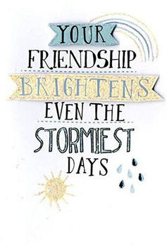 Friendship Brightens The Stormiest Days' Motivational Open Card