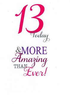 13 Today & More Amazing Than Ever Birthday Card