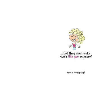Mum's like you anymore! Humour Happy Birthday Card {DC}