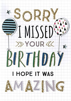Sorry I Missed Your Birthday Greeting Card Second Nature Just To Say Cards