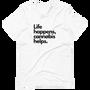 Life Happens Unisex T-Shirt