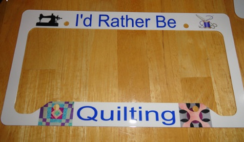 I'd Rather Be Quilting License Plate Frame