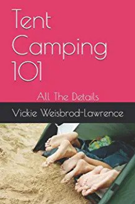 Tent Camping 101 by Vickie Weisbrod Lawrence