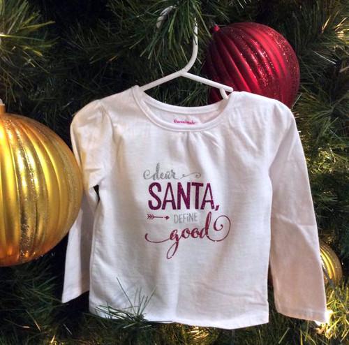 Girl's Dear Santa Define Good Christmas Shirt, Christmas Shirt, Girl's Christmas Shirt, Dear Santa Shirt, Toddler Christmas Shirt
