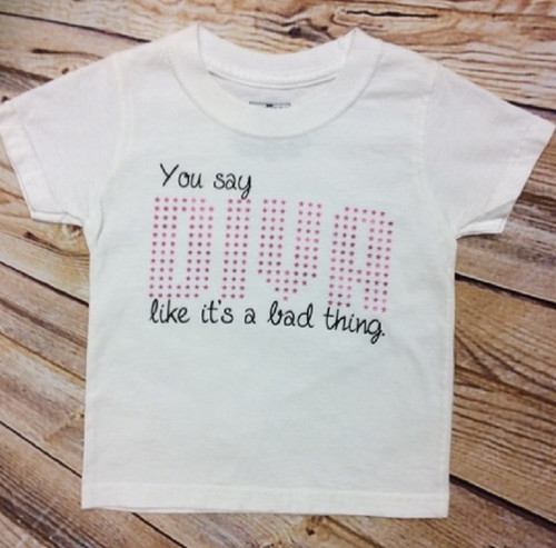 Girl's You Say Diva like it's a bad thing Tee, Diva Shirt, Girly Saying shirt,Girl's Clothing, Diva, Sassy Sayings