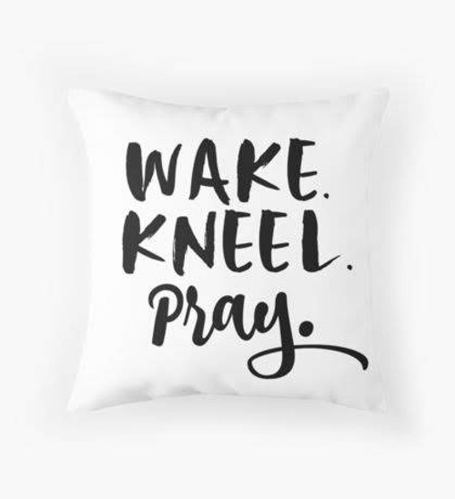 Wake kneel pray pillow