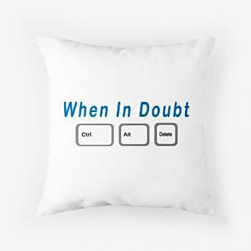 When in doubt Pillow