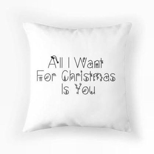 All I want for Christmas Is you Pillow