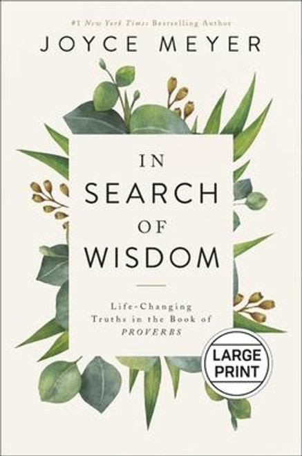 In Search of Wisdom: Life-Changing Truths in the Book of Proverbs - Large Print