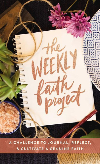 Weekly Faith Project: A Challenge To Journal, Reflect, And Cultivate A Genuine Faith