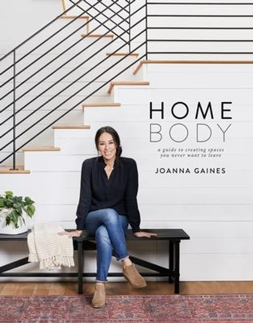 Homebody: A Guide to Creating Spaces You Never Want to Leave by Gaines, Joanna (Hardcover)