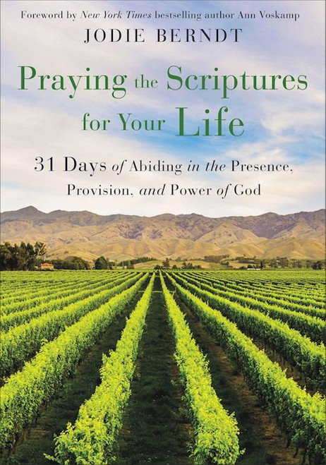 Praying the Scriptures for Your Life:  31 Days of Abiding in the Presence, Provision, and Power of God