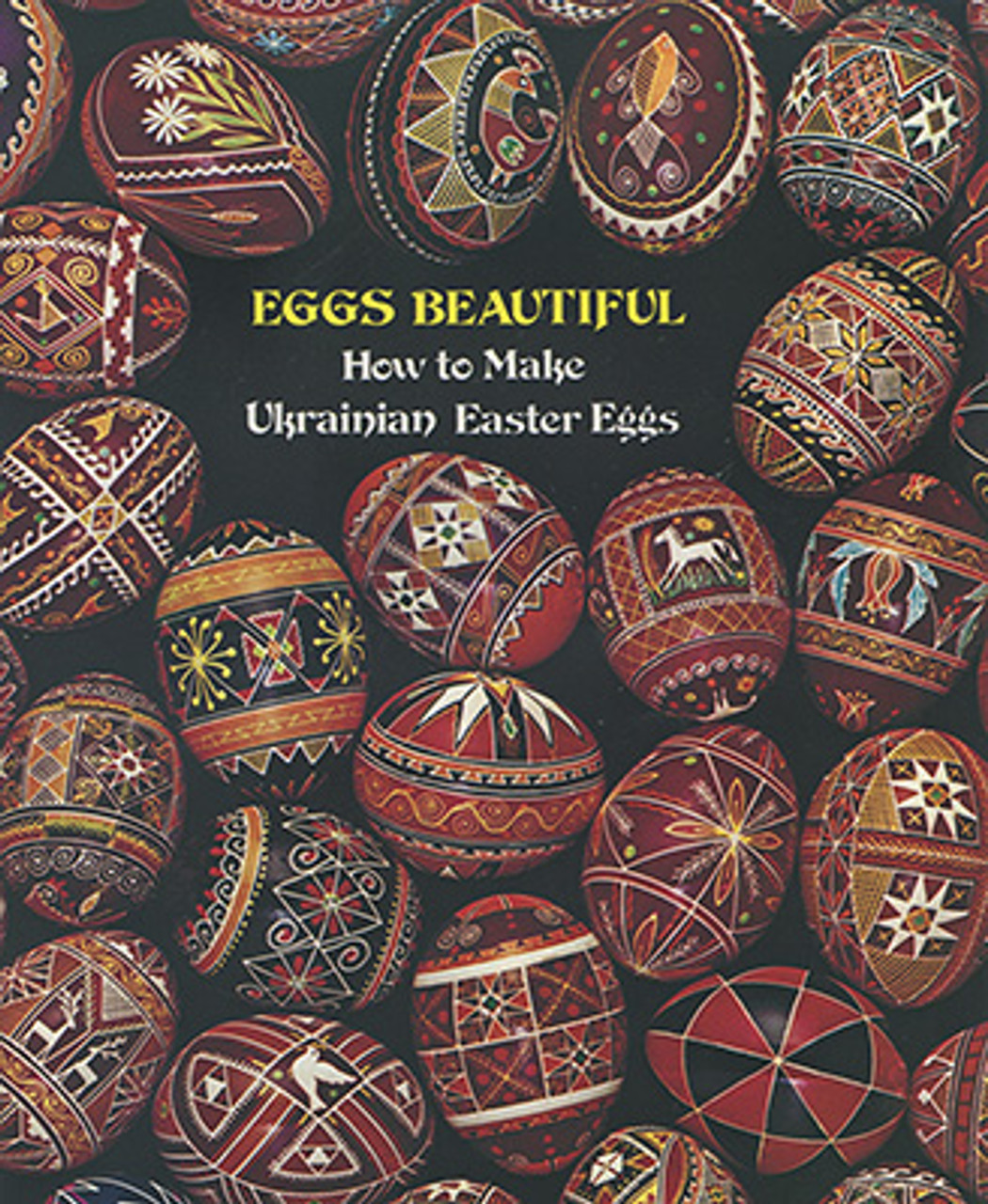 Eggs Beautiful, How to Make Ukrainian Easter Eggs