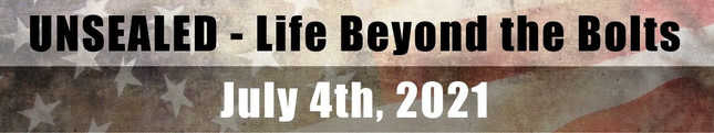 Unsealed - Life Beyond the Bolts July 4th, 2021 (Video)
