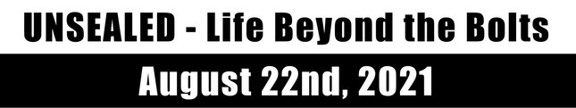 Unsealed - Life Beyond the Bolts August 22nd, 2021 (Video)