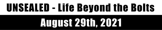 Unsealed - Life Beyond the Bolts August 29th, 2021 (Video)
