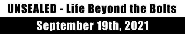 Unsealed - Life Beyond the Bolts September 19th, 2021 (Video)