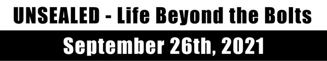 Unsealed - Life Beyond the Bolts September 26th, 2021 (Video)