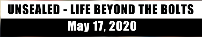 Unsealed: Life Beyond the Bolts | May 17, 2020 (Video)