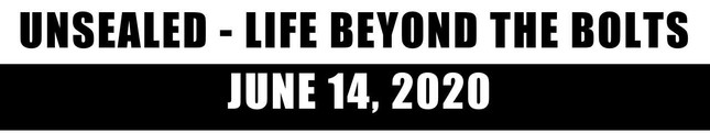 Unsealed: Life Beyond the Bolts   June 14th, 2020 (Video)