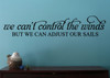We Can't Control the Winds But We Can Adjust Our Sails Wall Decal Quote-Black