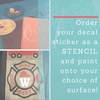 Order your decal as a Stencil to paint onto the surface of your choice with any colors of your choice!