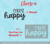 Decal for Circle Wood Sign Choose Happy Inspiring Quote choose Stencil or Sticker