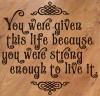 You Were Given This Life Strong Wall Sticker Decals Inspiring Saying