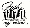 Fish Tremble When They Hear My Name Vinyl Fishing Car Window Decal Bumper Sticker