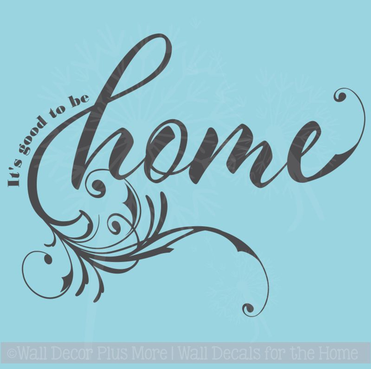 Vinyl Wall Decals Quotes Its Good To Be Home With Swirl Design
