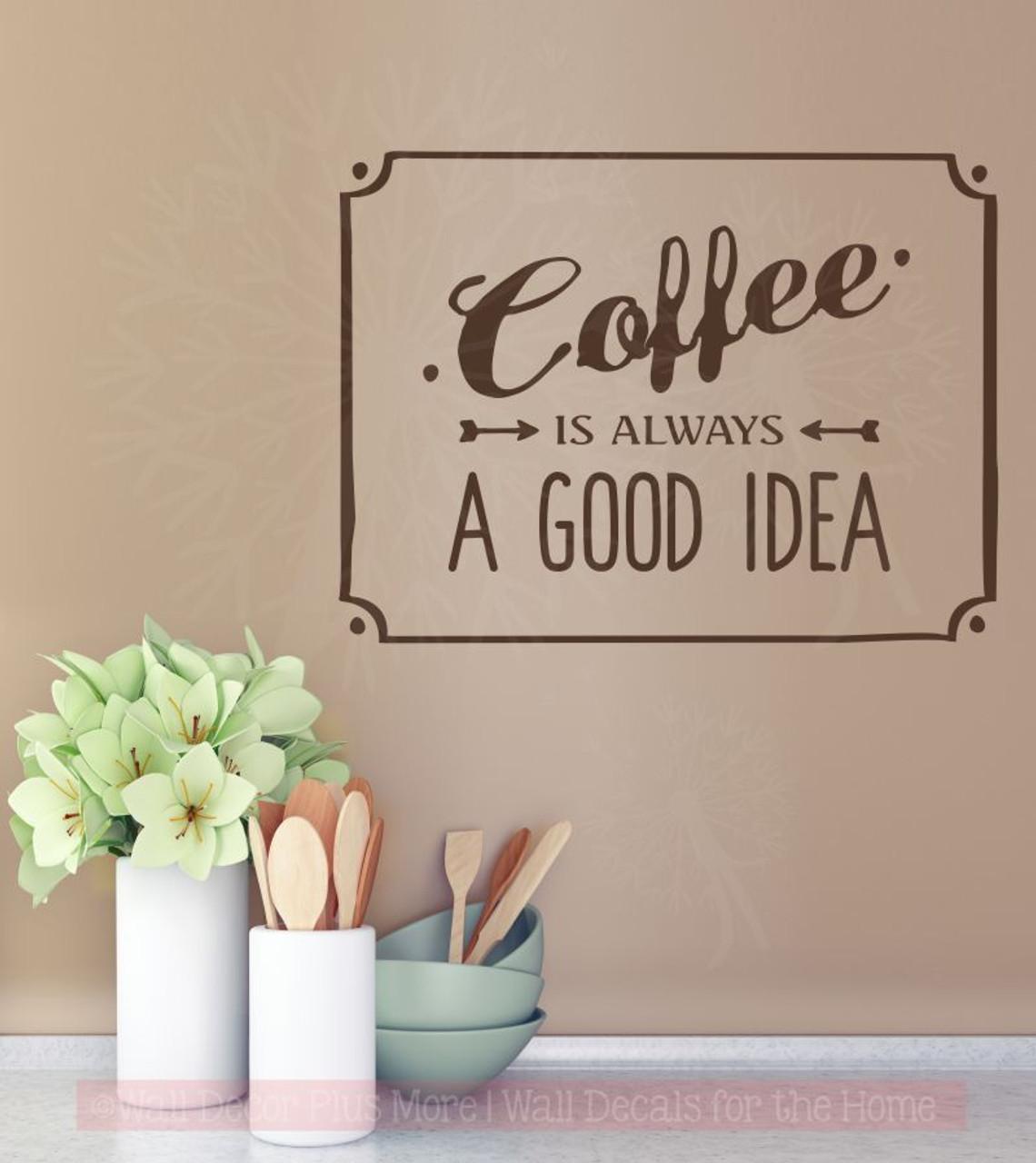 coffee is always a good idea kitchen vinyl lettering art wall decals