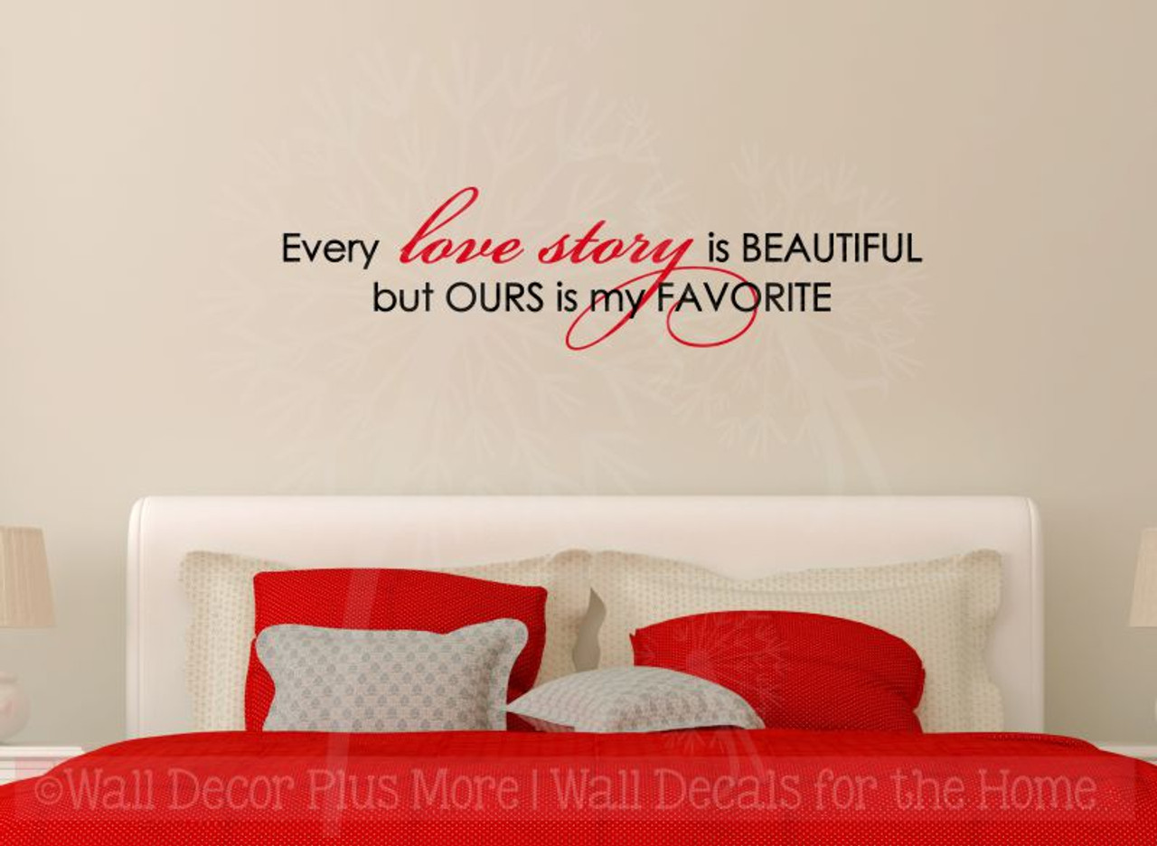 every love story is beautiful, ours is my favorite vinyl lettering