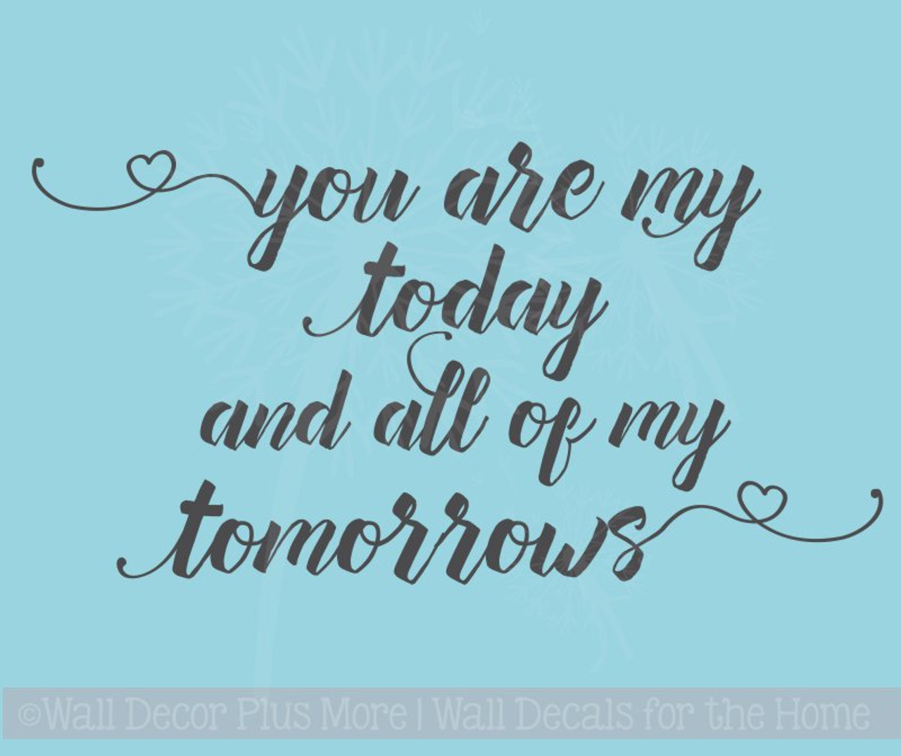 You Are My Today All Tomorrows Wall Stickers Vinyl Decals