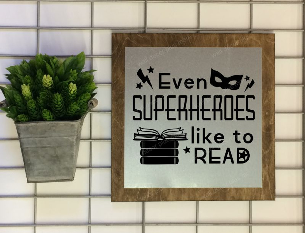Even Superheroes Like To Read Wood Sign Metal Inspiring Words Hanging Wall Art 3 Sign Choices